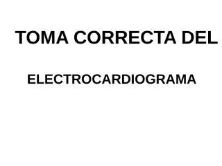 02_-_Toma_Correcta_del_ECG.ppt