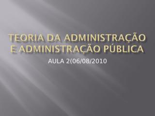 TEORIA DA ADMINISTRAÇÃO E ADMINISTRAÇÃO PÚBLICA.ppt