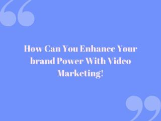 How can you enhance your brand power with video marketing.pptx