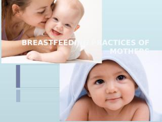 BREASTFEEDING PRACTICES OF MOTHERS PPT.pptx